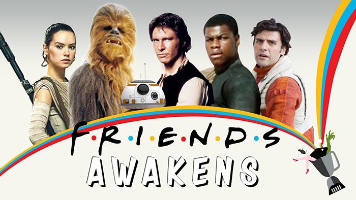 Friends Awakens - Friends in a galaxy far far away (BQ)
